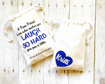 A True Friend Is One That Makes You Laugh So Hard You Pee a little Favor Bag | Friendship Gifts | Friends Reunion Favors | Friend Gift |