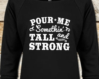 Country festival, Country music Long Sleeve, Country concert, Country shirt, Country girl, Country, tanks, Pour Me Something Tall and Strong