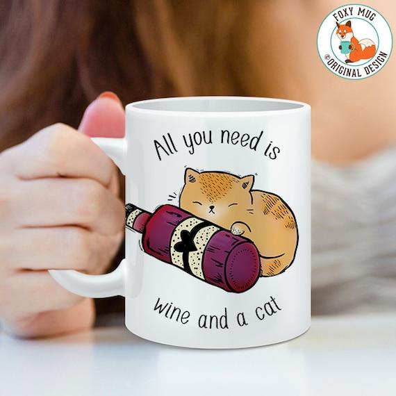 Coffee Mug All You Need is Wine and a Cat Coffee Cup - Funny Mug - Cat Mug - Wine Mug