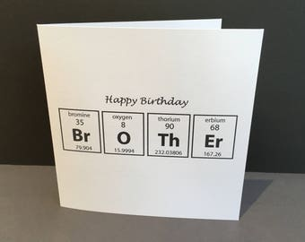Birthday Card for a Brother - Card for a Chemist Scientist - Paper Handmade Greeting Card - Science Geek - Periodic Table - Chemistry