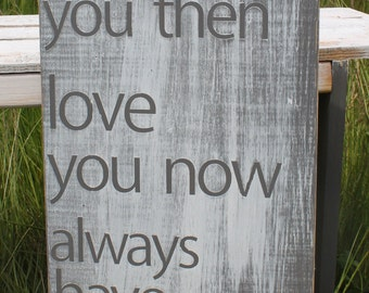 Distressed Aged Pine Wood Wall Art LOVED YOU THEN Love You Now