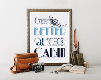 Cabin Downloadable Print, Cabin Decor, Life is Better at the Cabin Print, Cabin Digital Download, Cabin, Cabin Printable, Cabin Art 0145