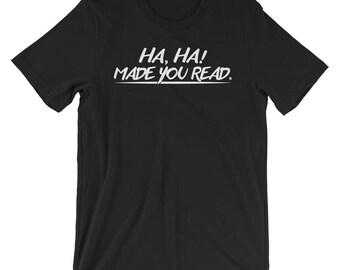 Ha, Ha Made You Read T-shirt Funny Tee