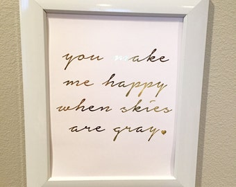 Nursery print-You make me happy when skies are gray-Gold Foil Print