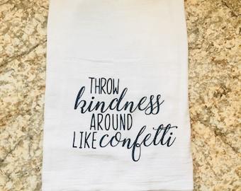 Throw Kindness Around like Confetti Dish Towel Flour Sack Tea Towel