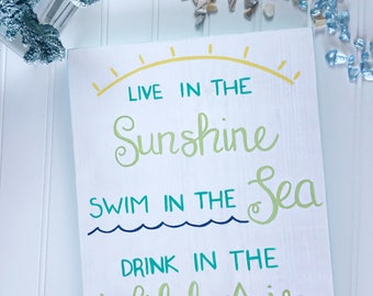 Live In the Sunshine Swim In The Sea Drink In The Wild Air Sign- Hand Lettered Sign- Hand Painted Sign- Inspirational Quote Wood Sign