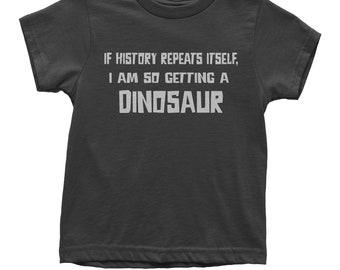If History Repeats Itself, I'm So Getting  dinosaur Youth T-shirt