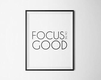 Focus on The Good - Printable Quote, Motivational Quote, Inspirational Quote, Empowering, Inspirational Print, Positivity, Optimism, Joy..