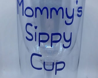 Mommy's sippy cup wine glass , Wine Glass , funny wine glass