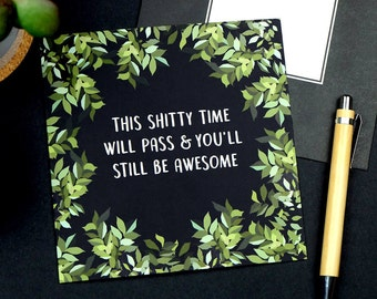 This Shitty Time Will Pass And You'll Still be Awesome - sympathy card - empathy card - sorry card - condolences card - support card