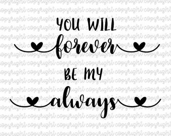 You will forever be my always- I will forever be your always SVG DXF PNG cut file- silhouette- cameo- cricut- love- wedding- valentine's day