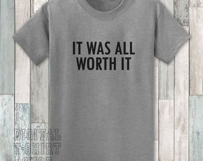 It Was All Worth It T-shirt