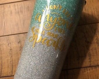 Don't let anyone ever dull your Sparkle Tumbler