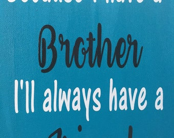 Because I have a brother I'll always have a friend