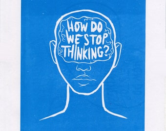 "Lino print ""How do we stop thinking?"""
