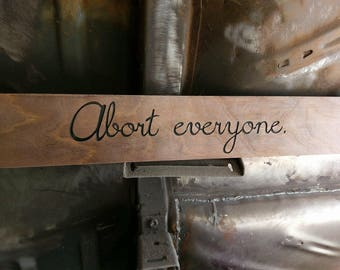 "Rustic ""Abort everyone"" wood sign"