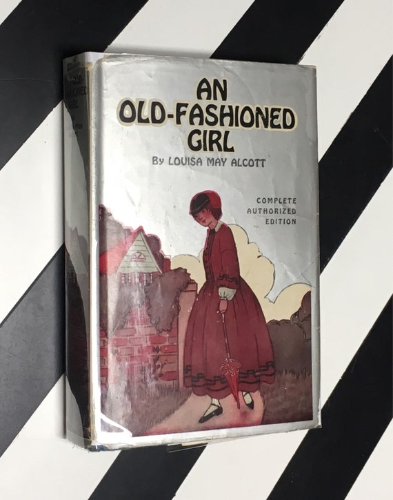 An Old Fashioned Girl by Louisa May Alcott (1911) hardcover book