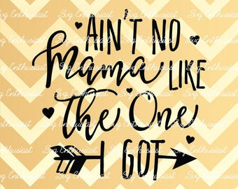 Ain't no mama like the one i got SVG, Mother's day SVG, Baby SVG, Baby girl Svg, New born Svg, Nursery, Clip Art, Vector, Mom Svg