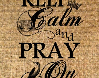 Keep Calm and Pray On Crown Digital Image Download Sheet Transfer To Pillows Totes Tea Towels Burlap No. 2290