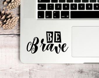 Be Brave Decal, Be Brave Vinyl Decal, Be Brave Positive Decal, Positive quote Decal, Brave Decal, Brave Laptop Sticker, Brave Laptop Decal,