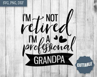 Grandpa svg cut file, I'm not retired I'm a professional grandpa quote svg for cricut, commercial use, silhouette cameo, grandpa cut file