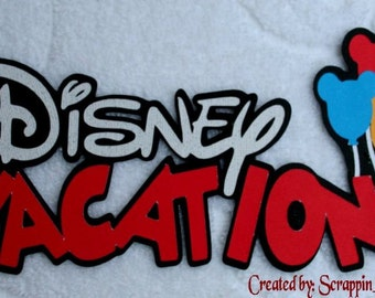 DISNEY Vacation w/ Balloons Die Cut Title - Scrapbook Page Paper Piece Piecing - SSFF