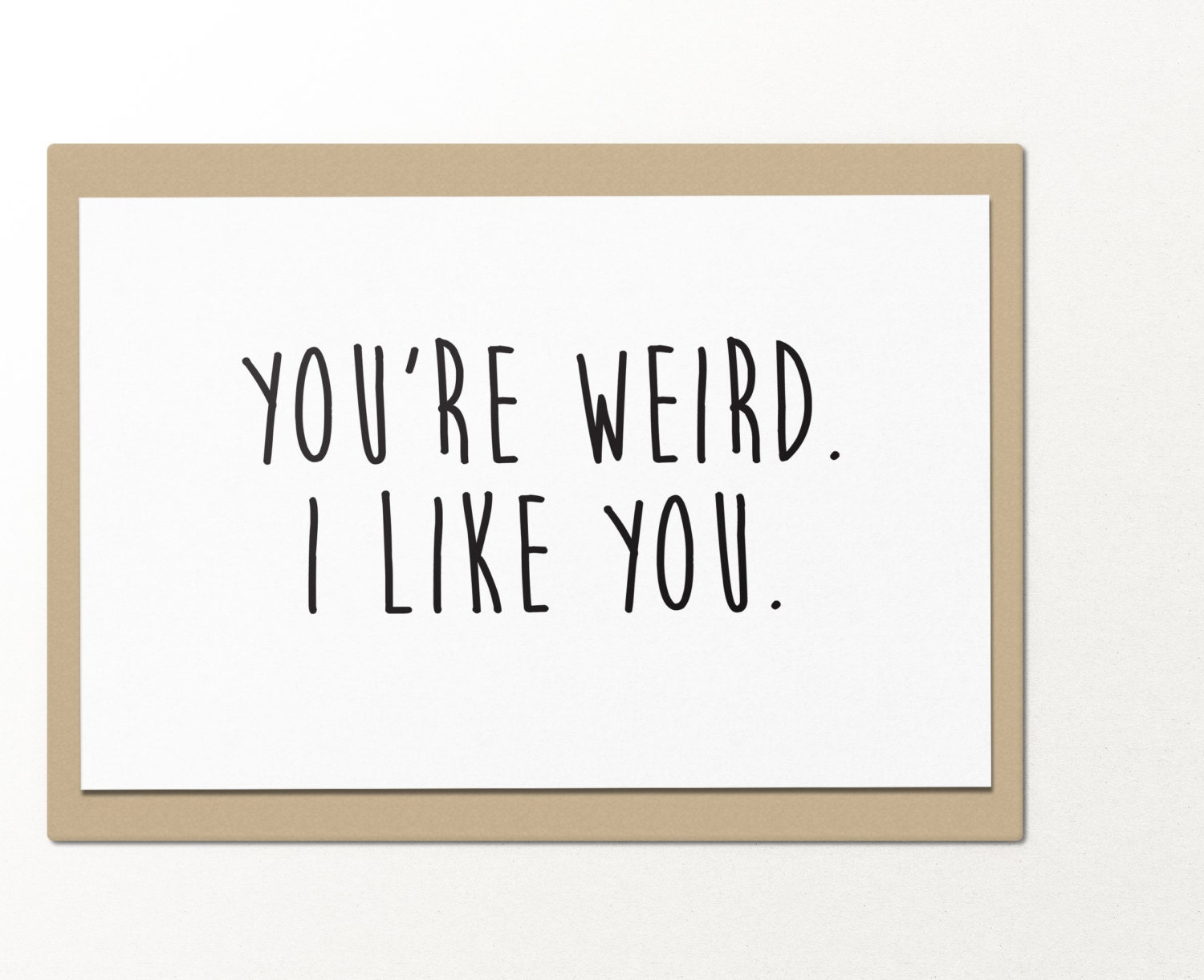 Youre Weird I Like You Funny Greeting Cards