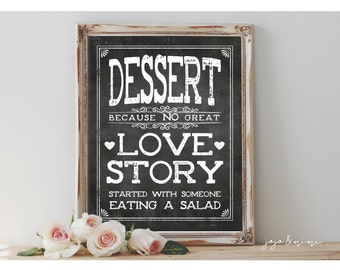 Instant 'DESSERT because NO great love story started with someone eating a salad' Printable 8x10, 11x14 Chalkboard Wedding Printable Sign