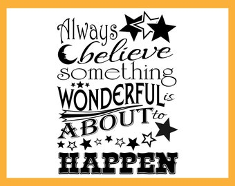Always BELIEVE Something Wonderful is About to Happen, Wall Art, Stickers, Stencil, Vinyl Wall Decal