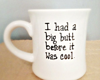 Big Butt, Funny Coffee Mugs for Women, coffee, tea cup, diner, plus size, chubby, unique coffee mug, statement mug, snarky, personalized