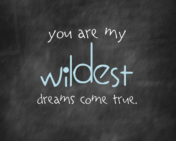 My dream come true quotes 153505 24 quotes to inspire you to help my dream come true quotes best of items similar to they you are my wildest dreams thecheapjerseys Gallery