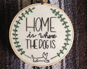 Home is where the dog is embroidery hoop wall art