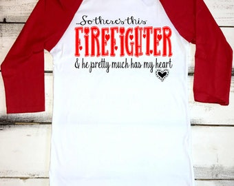 Firefighter Wife, So There's This Firefighter, and he Pretty Much Has my Heart, Firefighter Girlfriend, Fire Wife Shirts, Proud Firefighter