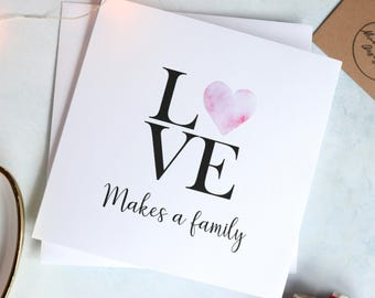 Love makes a family adoption card / new family card / adoption greeting cards