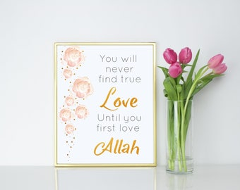 You will never find true Love until you first love Allah. Copper Gold. Islamic Wall Print.