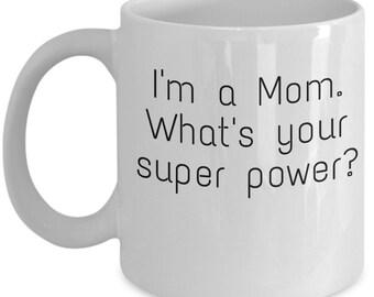 Mom mug - im a mom super power
