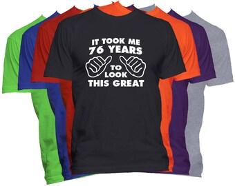 Birthday T Shirt 76 Birthday Gift Shirt It Took Me Years To Look This Good Funny Birthday T Shirt Gift