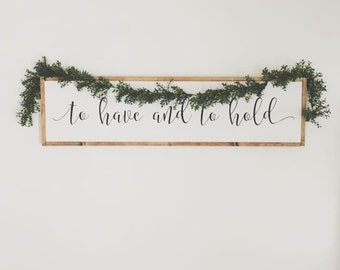 To Have and To Hold Over the Bed Sign || Wedding Sign