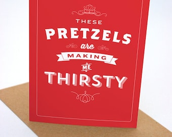 These Pretzels are Making Me Thirsty - Greeting Card - Kramer Quote - Funny