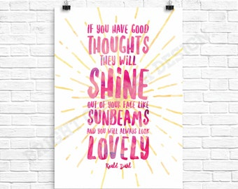 Roald Dahl Quote, If You Have Good Thoughts Quote, You will always look lovely quote, PRINT