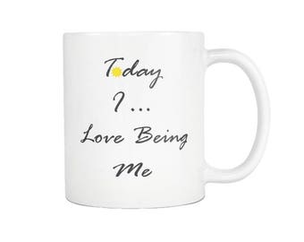 Today I... Love Being Me White Mug