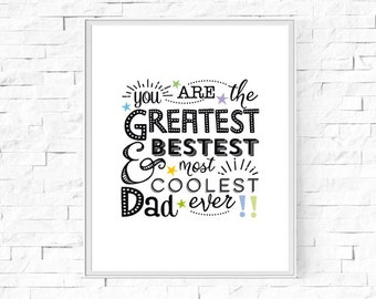 """Printable You Are The Greatest, Bestest & Most Coolest Dad Ever! - Father's Day - Gift For Dad - Wall Art - Typography - 8""""x10"""" and A4."""
