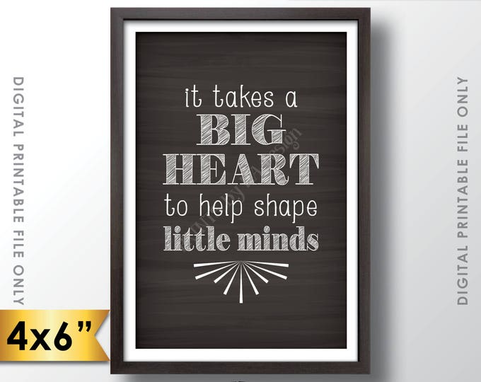 "It takes a big heart to shape little minds, Teacher's Gift, Child Caregiver Gift, 4x6"" Chalkboard Style Printable Instant Download"