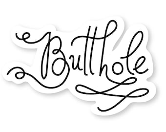 Butthole Sticker, rude typography sticker, gift for jerk, die cut butthole sticker, asshole sticker, rude sticker, funny gift, stupid gift