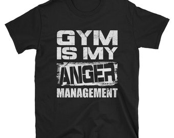Gym is my anger management, gym shirts, gym life