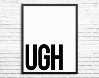 """Ugh, Funny 8x10 Print, Typography, Office Decor, Gallery Wall, Home, Wall Print, Dorm, Humor, Annoyed, As If, Teenager, Irritated, 8"""" x 10"""""""