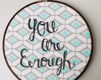 Embroidery Art,Hoop Art,You Are Enough Hoop,Hand stitched Home Decor,Graduation Gift,Modern Embroidery,Pattern,embroiderey wall art