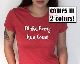 Runners Tshirt - Make Every Run Count Shirt - Womens Running Shirt - Cotton Shirt - Runners Tee - Marathon Shirt - Half Marathon Shirt