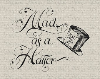 Alice In Wonderland Mad Hatter Mad As A Hatter Digital Download for Iron on Transfer Tea Towel Fabric Pillow DT1352