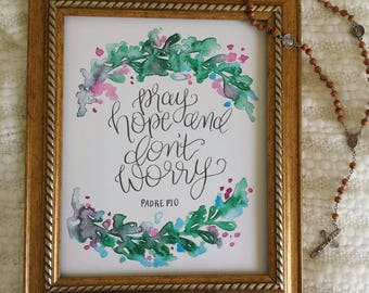 Art Print, Pray, Hope, and don't Worry, 8x10 Watercolor and Calligraphy Print, Saint Padre Pio Quote